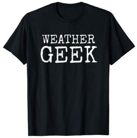 #8 Weather Gift -Weather Geek T-Shirt